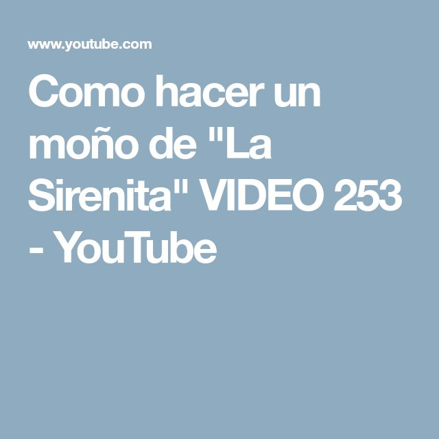 "Como hacer un moño de ""La Sirenita"" VIDEO 253 - YouTube"