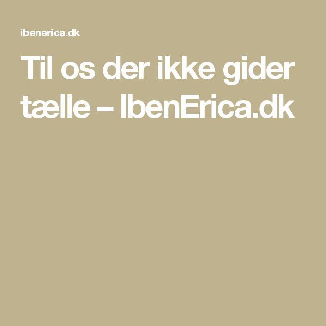 Til os der ikke gider tælle – IbenErica.dk