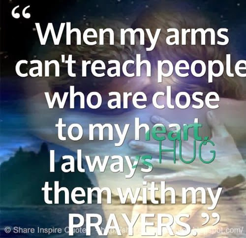 When my arms can't reach people who are close to my heart, I always HUG them with my PRAYERS. #god #hug #prayers #heart #quotes