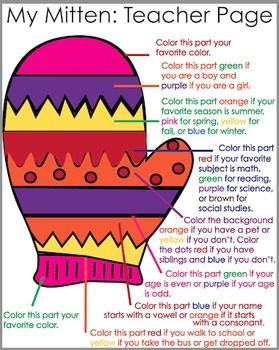 This is an activity for elementary aged students!  Students are asked to color each section of the mitten different colors depending on their answers to certain questions!   A suggestion is to cut out each mitten at the end and use clothespins to hang them on a clothesline around the room!