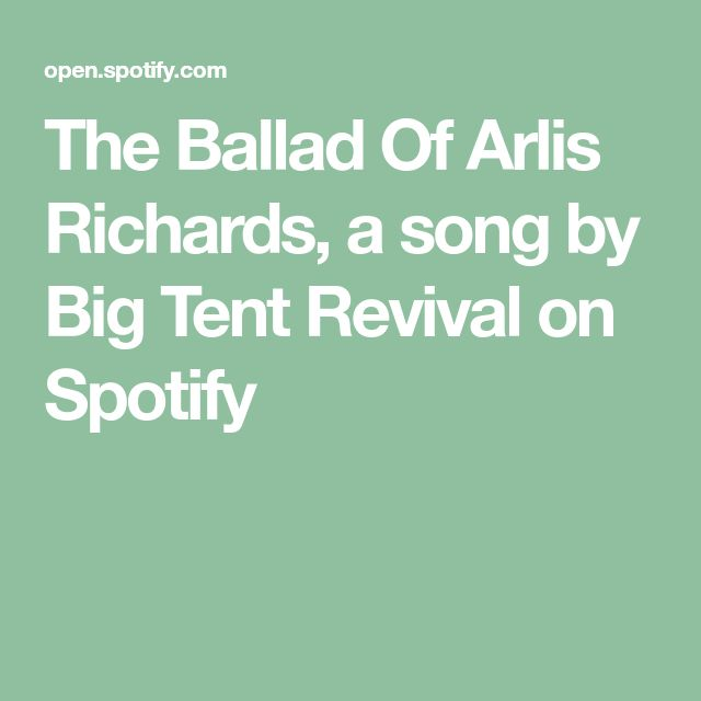 The Ballad Of Arlis Richards, a song by Big Tent Revival on Spotify