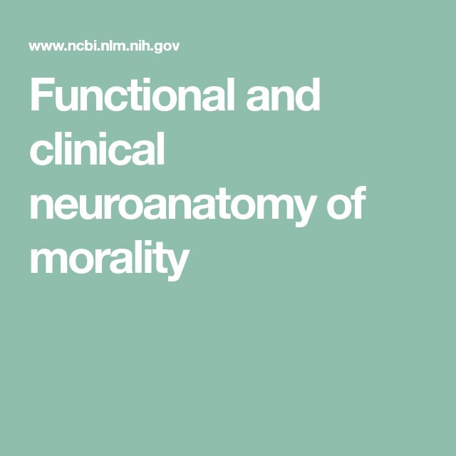 Functional and clinical neuroanatomy of morality