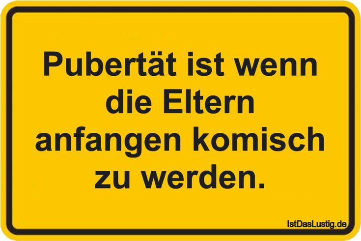 Pubertät ist wenn die Eltern anfangen komisch zu werden. ... gefunden auf https://www.istdaslustig.de/spruch/3405 #lustig #sprüche #fun #spass