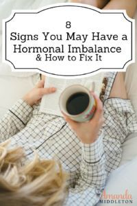 8 Signs You May Have a Hormonal Imbalance & How to Fix It