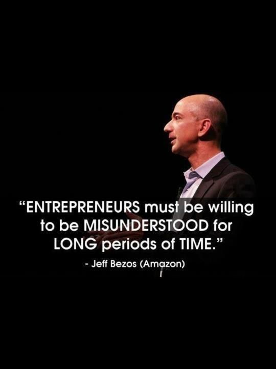 """Entrepreneurs must be willing to be misunderstood for long periods of time"" - Jeff Bezos"