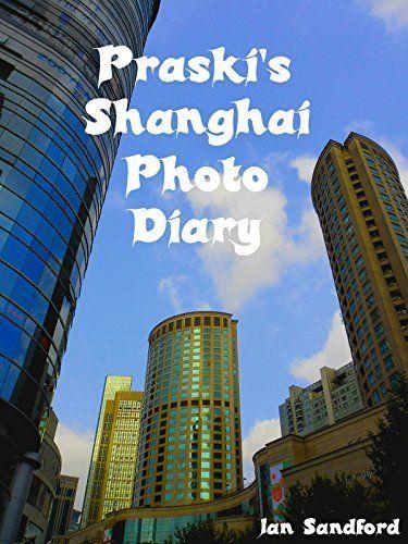Praski's Shanghai Photo Diary by Jan Sandford, http://www.amazon.co.uk/dp/B00O6SQ0RY/ref=cm_sw_r_pi_dp_.sumub0PRK7RM