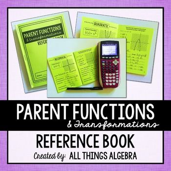 Parent Functions and Transformations Reference Book  This reference book was created to use as a review of transformations and the following function families: linear, absolute value, quadratic, cubic, square root, cube root, exponential, logarithmic, and reciprocal