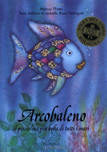 Arcobaleno, il pesciolino più bello di tutti i mari di Marcus Pfister http://www.amazon.it/dp/8882030008/ref=cm_sw_r_pi_dp_oCKtub1FZVWG9