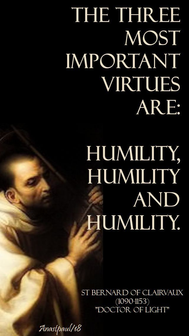 The Three Most Important Virtues Are Humility Humility And Humility Mypic Humility Quotes Saint Quotes Bernard Of Clairvaux