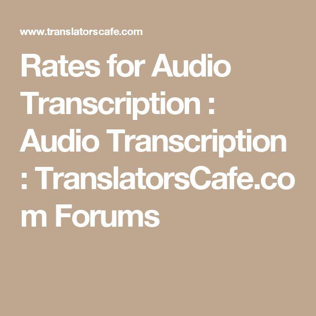 Rates for Audio Transcription : Audio Transcription : TranslatorsCafe.com Forums