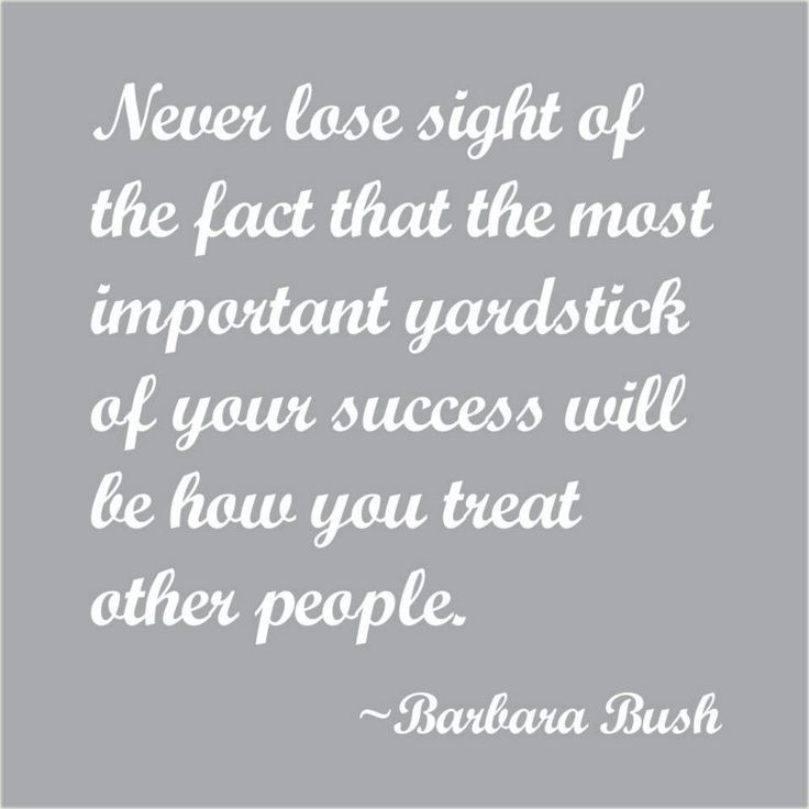 Barbara Bush quote, so very true. It is not about us, it is about how much we work to Love and Respect others around us.