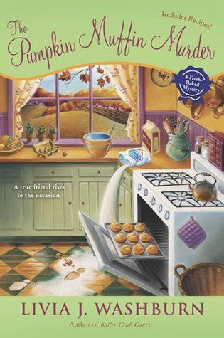 The Pumpkin Muffin Murder (A Fresh-Baked Mystery, #5) by Livia J. Washburn