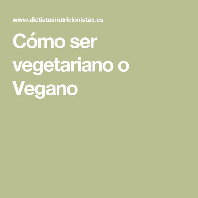 Cómo ser vegetariano o Vegano