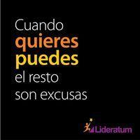 Cuando quieres puedes, el resto son excusas