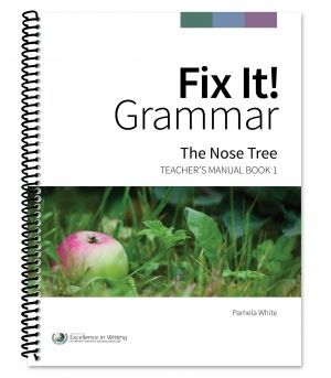 Fix It! Grammar: The Nose Tree [Teacher's Manual Book 1] | Institute for Excellence in Writing