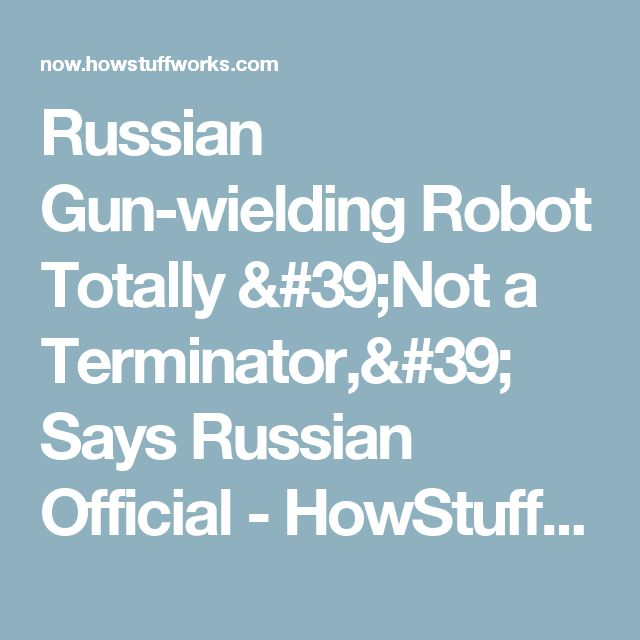 Russian Gun-wielding Robot Totally 'Not a Terminator,' Says Russian Official - HowStuffWorks