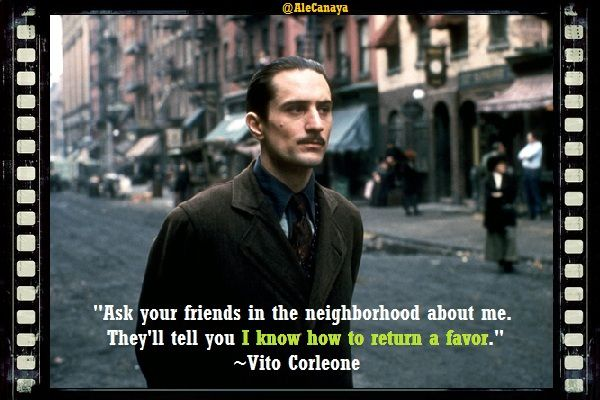 """""""Ask your friends in the neighborhood about me. They'll tell you I know how to return a favor."""" — Robert De Niro as Vito Corleone in The Godfather: Part II (1974)."""
