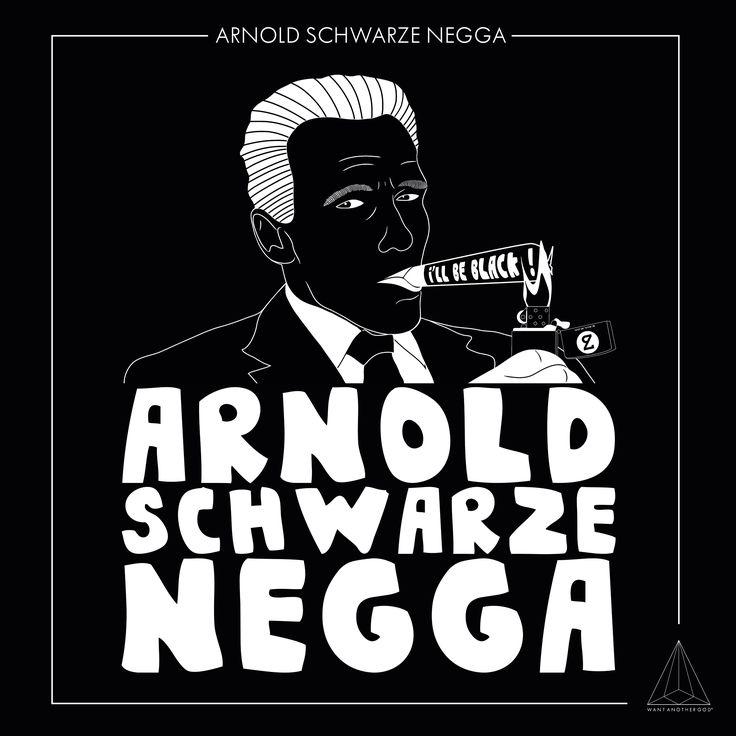 - ARNOLD SCHWARZE NEGGA - by WantAnotherGod