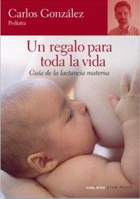 Un regalo para toda la vida, guía de la lactancia materna - Carlos González