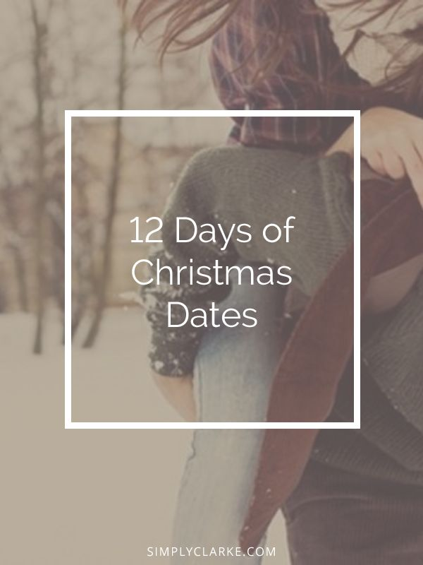 12 Days of Christmas Dates - Simply Clarke