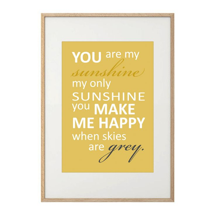 You make me happy when skies are grey...  This gorgeous You Are My Sunshine print by May & Belle makes a stylish addition to any nursery, child's room or playroom - makes a stunning baby gift as well!  Printed on matt 200gsm archival, Forest Stewardship Council (FSC) paper at a high quality digital printer.  Fit perfectly into the IKEA RIBBA frames. Frame not included.  Size 30CM x 40CM