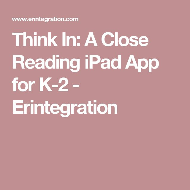 Think In: A Close Reading iPad App for K-2 - Erintegration
