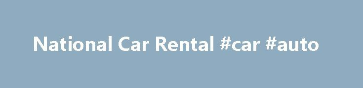National Car Rental #car #auto http://auto.nef2.com/national-car-rental-car-auto/  #national auto rental # National � Car Rental Hop in the car and see all the sights you desire on your vacation with a rental car from National. Founded in 1947, National Car Rental is a premium, internationally recognized brand serving the daily rental needs of frequent airport travelers throughout the United States, Canada, Mexico, Continue Reading