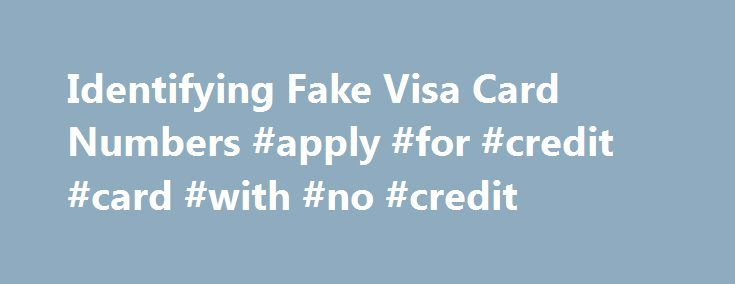 Identifying Fake Visa Card Numbers #apply #for #credit #card #with #no #credit http://malaysia.remmont.com/identifying-fake-visa-card-numbers-apply-for-credit-card-with-no-credit/  #get free credit score # Identifying Fake Visa Card Numbers While credit card fraud is nothing new, the issue of fake credit card numbers has taken an interesting turn in the age of online shopping. According to Creditcards.com. as of late 2011 there were 261 million Visa card accounts in the United States alone…
