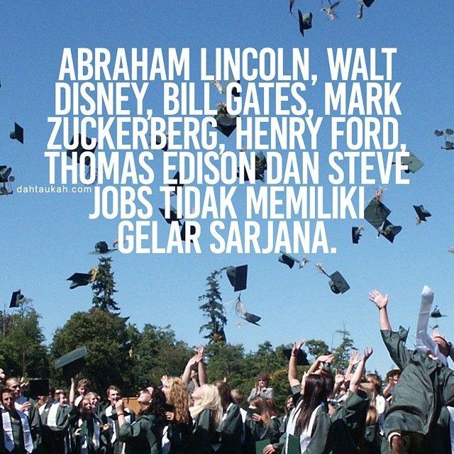 Abraham Lincoln Walt Disney Bill Gates Mark Zuckerberg Henry Ford Thomas Edison dan Steve Jobs tidak memiliki gelar sarjana. #dahtaukahfact #dahtaukah