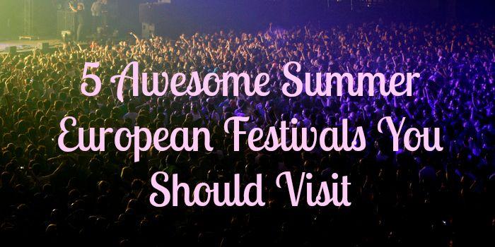 5 Awesome Summer European Festivals You Should Visit