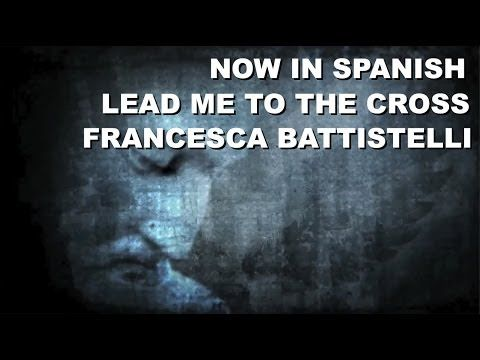 ▶ Lead Me To The Cross - Francesca Battistelli - Spanish Christian Music…
