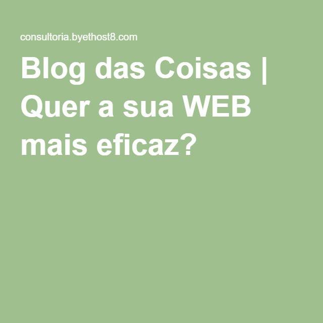 Blog das Coisas | Quer a sua WEB mais eficaz?