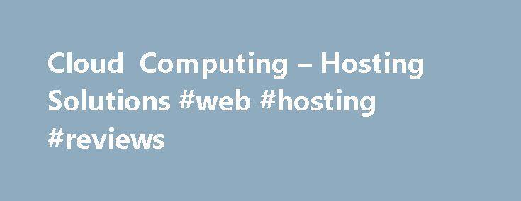 Cloud Computing – Hosting Solutions #web #hosting #reviews http://hosting.remmont.com/cloud-computing-hosting-solutions-web-hosting-reviews/  #cloud computing hosting # Cloud Computing Pubblico Rivoluziona il tuo business online! Scegli la solidit di un'azienda affidabile e la leggerezza di un'infrastruttura IT virtuale on demand, indipendente e fruita come servizio! Il Cloud Computing di Hosting Solutions un servizio... Read more