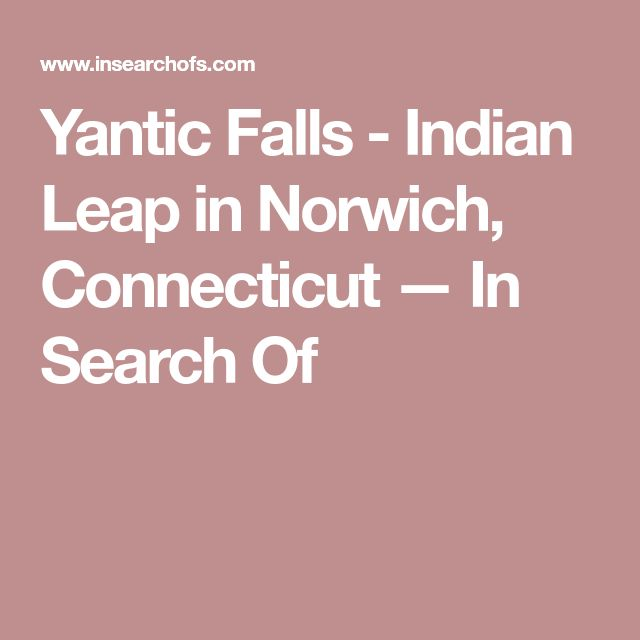 Yantic Falls - Indian Leap in Norwich, Connecticut — In Search Of