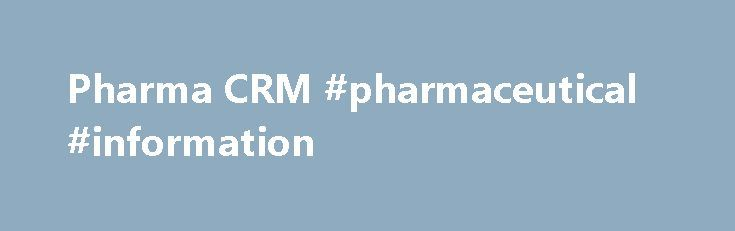 Pharma CRM #pharmaceutical #information http://pharma.remmont.com/pharma-crm-pharmaceutical-information/  #pharma crm # Join our team Pharma CRM Pharma CRM: PSTech company's Pharma CRM is an improvement in pharmaceutical company services aimed at customers through recognition of their needs. Indications It is well-known that the competition on the market of pharmaceutical products fights not only for patients, but for doctors as well. Being familiarized with sales and marketing processes of…