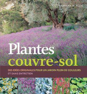 Plantes couvre-sol : Des idées originales pour un jardin plein de couleurs et sans entretien de Barbara W. Ellis