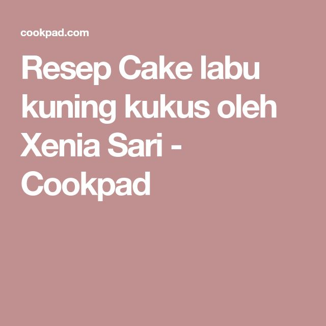 Resep Cake labu kuning kukus oleh Xenia Sari - Cookpad
