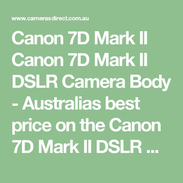 Canon 7D Mark II Canon 7D Mark II DSLR Camera Body - Australias best price on the Canon 7D Mark II DSLR Camera Body. The A$ improvement of late (July 2017) is helping the price of the Canon 7d Mark II. We suggest that the A$ is only up because the USD is being smashed so please do not delay.