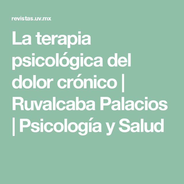 La terapia psicológica del dolor crónico | Ruvalcaba Palacios | Psicología y Salud