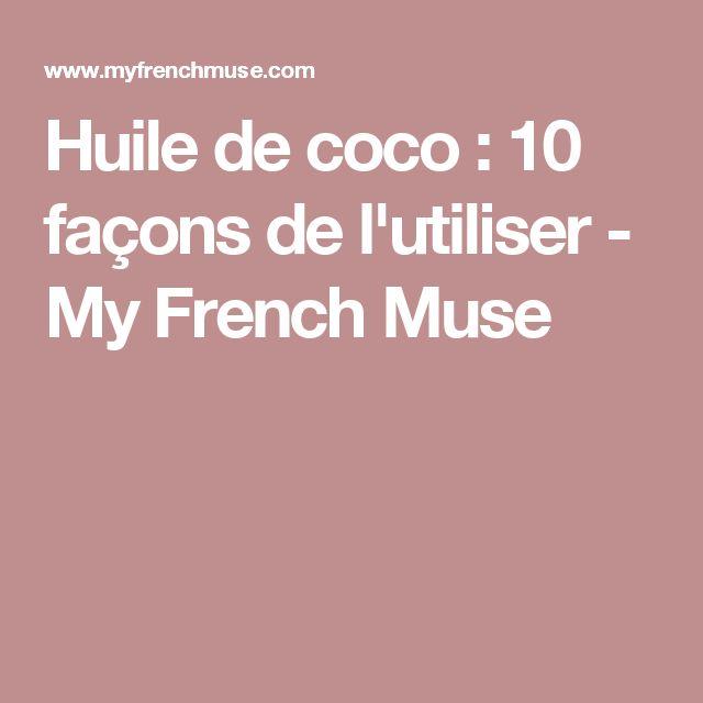 Huile de coco : 10 façons de l'utiliser - My French Muse