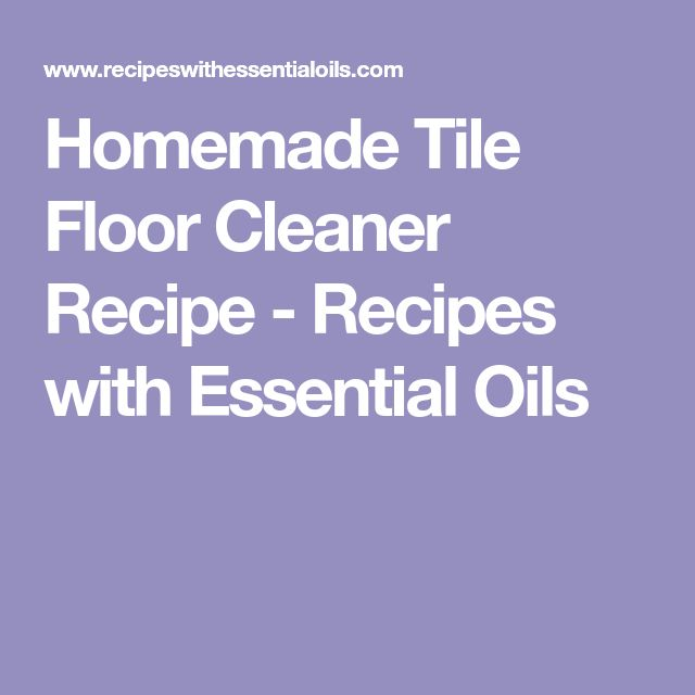 Homemade Tile Floor Cleaner Recipe - Recipes with Essential Oils
