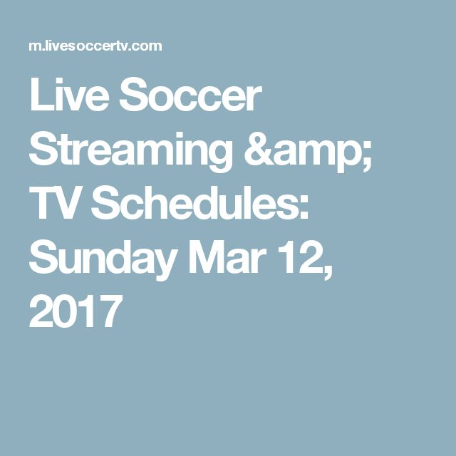 Live Soccer Streaming & TV Schedules: Sunday Mar 12, 2017