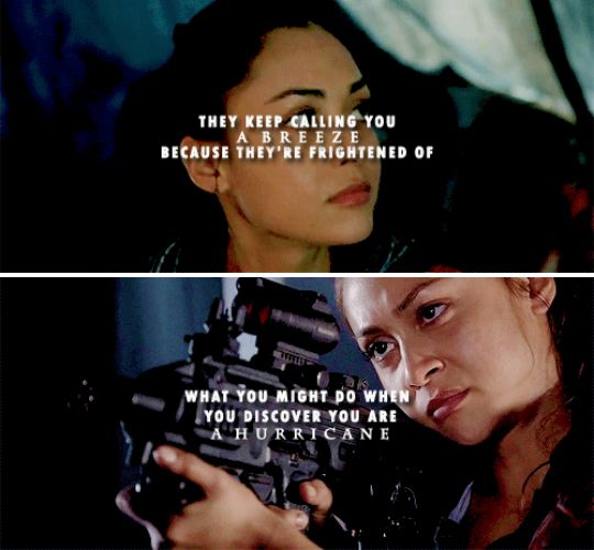 they keep calling you a breeze because they're frightened of what you might do when you discover you are a hurricane. #the100