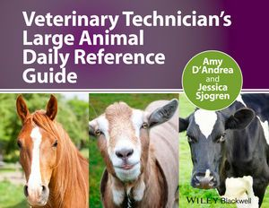 Veterinary Technician's Large Animal Daily Reference Guide is an indispensible resource in daily clinical practice