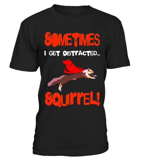 "# Sometimes I Get Distracted, Squirrel! Shirt Funny T-Shirt .  Special Offer, not available in shops      Comes in a variety of styles and colours      Buy yours now before it is too late!      Secured payment via Visa / Mastercard / Amex / PayPal      How to place an order            Choose the model from the drop-down menu      Click on ""Buy it now""      Choose the size and the quantity      Add your delivery address and bank details      And that's it!      Tags: A cute and hilarious…"