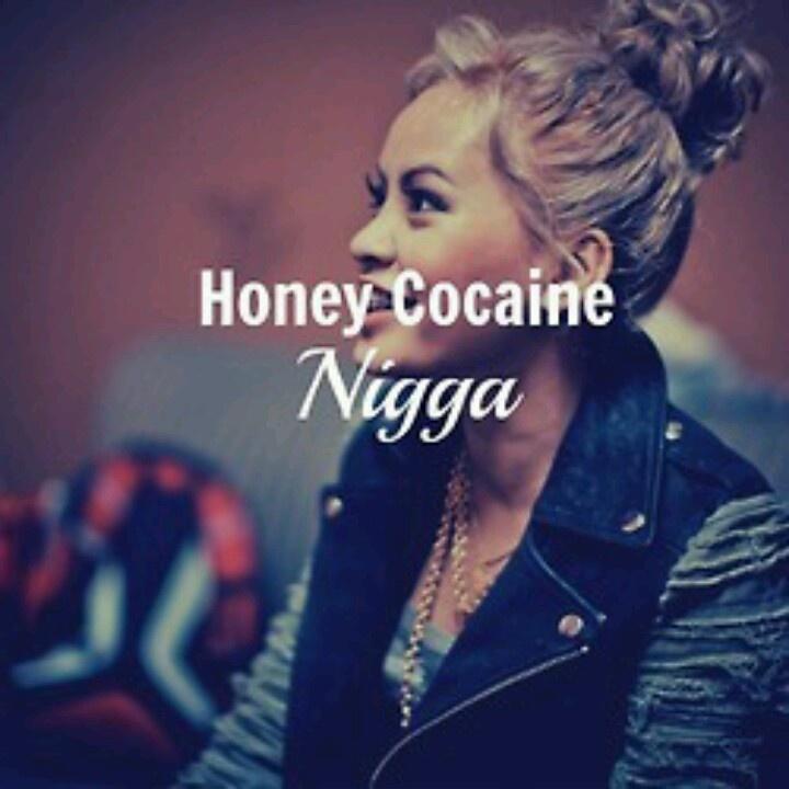 Honey cocaine, this my new bitch! Love her!