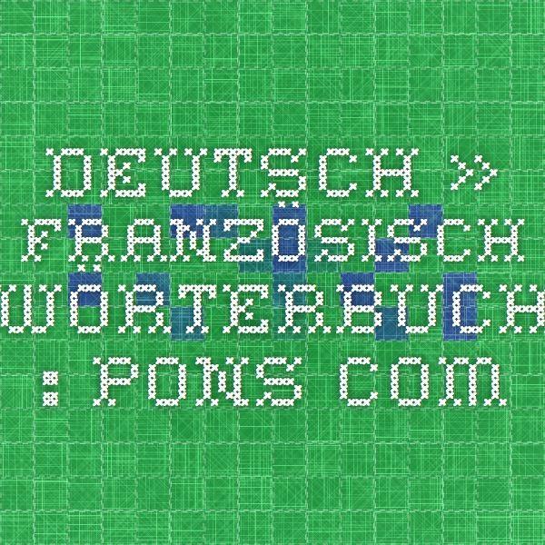 Deutsch » Französisch-Wörterbuch : PONS.com