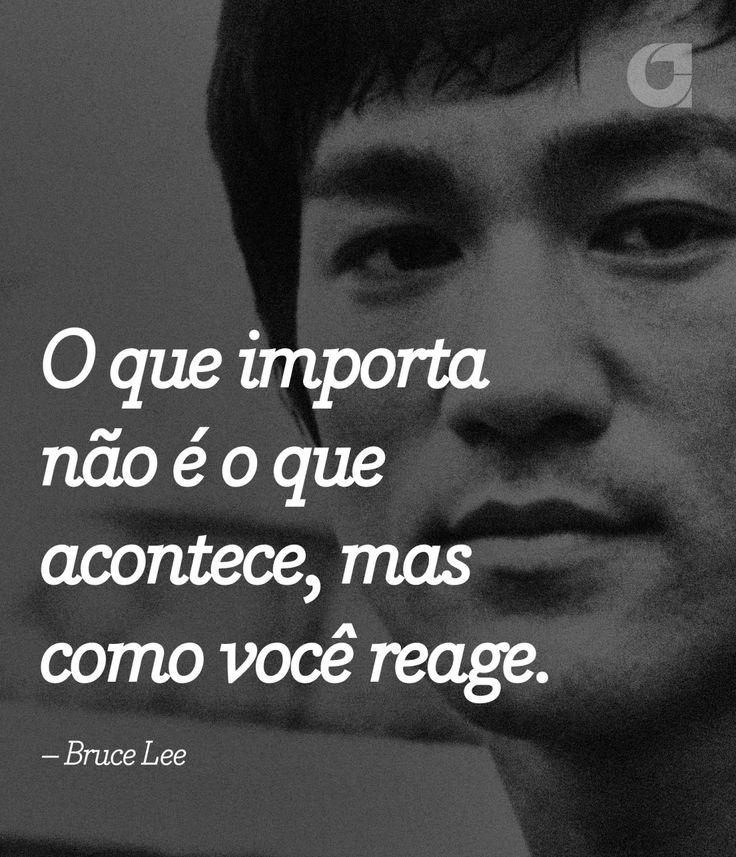 """"""" O que importa não é o que acontece, mas como você reage. – Bruce Lee """" Veja outras frases no Portal Administradores"""
