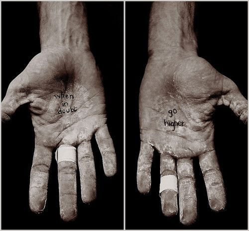 One of my favorite pics, and quote! I have this on my phone as a reminder to push on! Climber's hands