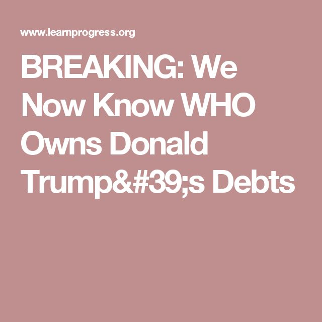 BREAKING: We Now Know WHO Owns Donald Trump's Debts